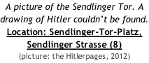 A picture of the Sendlinger Tor. A drawing of Hitler couldn't be found.  Location: Sendlinger-Tor-Platz, Sendlinger Strasse (8) (picture: the Hitlerpages, 2012)