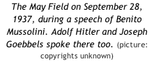 The May Field on September 28, 1937, during a speech of Benito Mussolini. Adolf Hitler and Joseph Goebbels spoke there too. (picture: copyrights unknown)