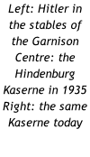 Left: Hitler in the stables of the Garnison Centre: the Hindenburg Kaserne in 1935 Right: the same Kaserne today