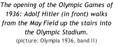The opening of the Olympic Games of 1936: Adolf Hitler (in front) walks from the May Field up the stairs into the Olympic Stadium.   (picture: Olympia 1936, band II)