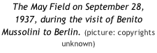 The May Field on September 28, 1937, during the visit of Benito Mussolini to Berlin. (picture: copyrights unknown)